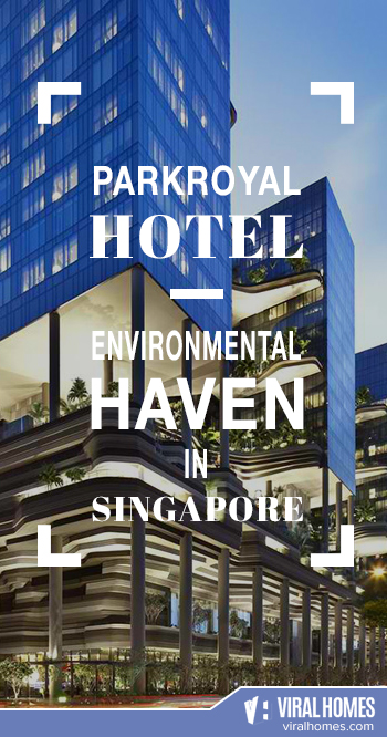 Parkroyal Hotel: An Environmental Haven in Singapore